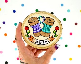 i'm sew fancy / thread sewing mini painting on wood slice / funny quirky pun