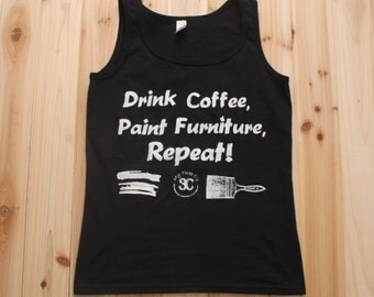 Drink Coffee, Paint Furniture, Repeat Tank Top, Fun Tanks, Furniture Painting Shirt, Coffee Lovers, Tank Top, Furniture Refurbish, Paint