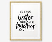 It's always better when we're together, Apartment Decor, Inspirational Quote, Girlfriend GIft, Bedroom Quote, Husband gift