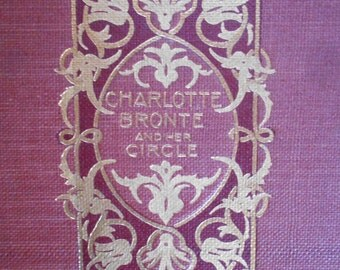 Charlotte Bronte and Her Circle by Clement K. Shorter. 1896