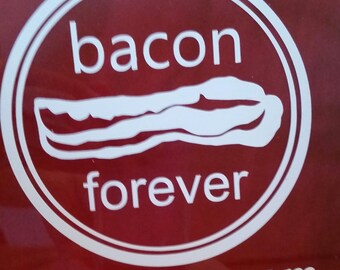 Bacon Forever Vinyl Decal - Car Decal, Laptop Sticker, Bumper Sticker or Window Decal!