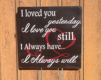 I Loved You Yesterday, I Love You Still, Always Have, Always Will, Sign, Master Bedroom Decor