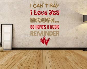 I Can't Say I l Love You Enough, So Here's A Reminder, Love, Hearts, Romance, Wall Art Vinyl Decal Sticker