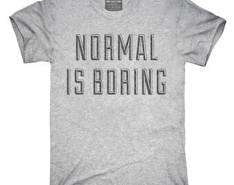 Normal Is Boring T-Shirt, Hoodie, Tank Top, Gifts