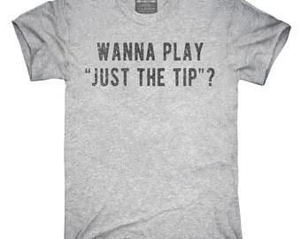 Wanna Play Just The Tip T-Shirt, Hoodie, Tank Top, Gifts