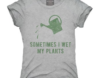 Sometimes I Wet My Plants T-Shirt, Hoodie, Tank Top, Gifts