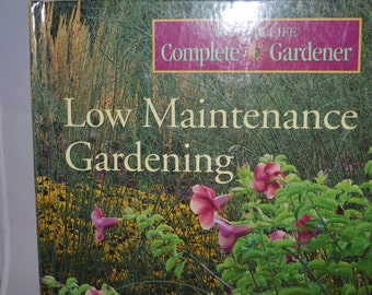 Low Maintenance Gardening, The Time-Life Complete Gardener, by the editors of Time-Life Books. Grow your dream garden!