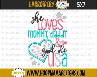 She Loves Her Mommy Daddy and The Good Ole USA 4x4 5x7 6x10 Machine Embroidery Design pes jef dst hus vip vp3 xxx exp 4th of July