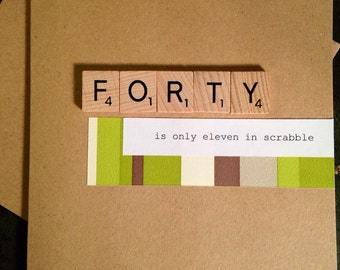40th Birthday Card. Scrabble. Handmade. Forty is only eleven in Scrabble.