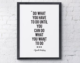 """Typography """"Do What You Have To Do Until You Can Do What You Want To Do"""" Instant Digital Download Print, Motivational Inspirational Wall Art"""