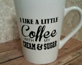 Coffee mug with sayings, Coffee lover gift, I like a little coffee with my cream and sugar coffee mug, funny sayings, 12oz coffee mug