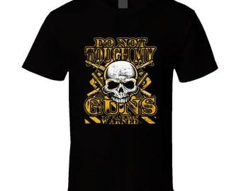 Do Not Touch My Guns - Gun Enthusiast T-shirt