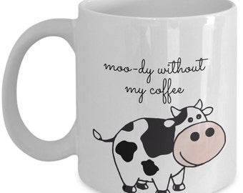 Moody Without Coffee Mug, Farm Animal Mug, Barnyard, Cow Lover, Gift for Cow Lover, Cow Mug, Cow Gift, Mother's Day Gift