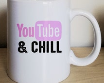 YouTube and Chill | Netflix and Chill | Funny Sayings | mug