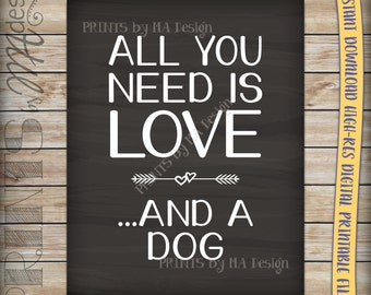 """All You Need Is Love and a Dog Sign, Love a Dog Sign, Need a Dog, Love Your Dog, Instant Download 8x10/16x20"""" Chalkboard Style Printable"""
