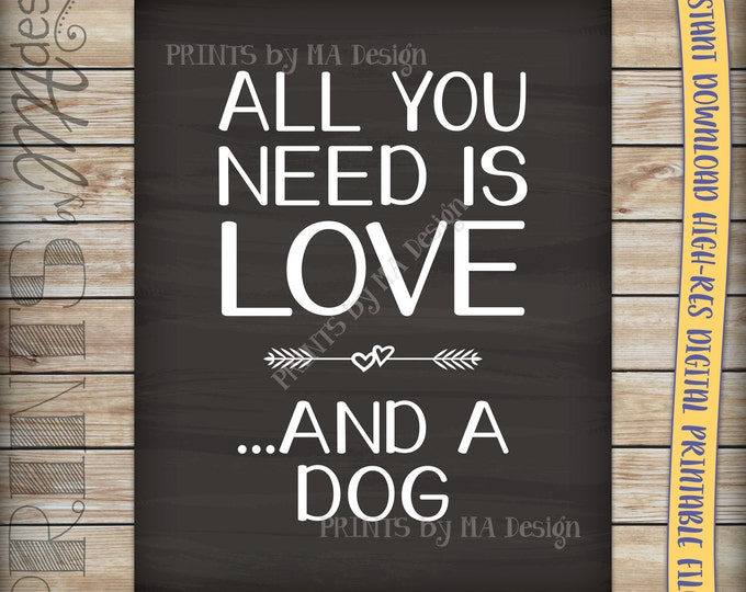 "All You Need Is Love and a Dog Sign, Love a Dog Sign, Need a Dog, Love Your Dog, Instant Download 8x10/16x20"" Chalkboard Style Printable"