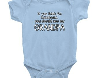 If you think I'm Handsome you should see my GRANDPA Baby clothes bodysuit creeper infant baby girl boy short sleeve shower gift present 0121