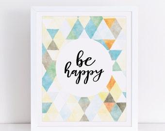 be happy print, be happy art, be happy wall art, happy quote, be happy quote, watercolor art, be happy printable, modern art, be happy