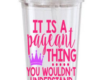 It Is A Pageant Thing You Would Not Understand Tumbler, Pageant Girl Tumbler,Mom Pageant Tumbler,Pageant World Tumbler,Pageant Thing Tumbler