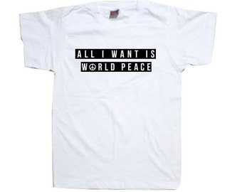 All I Want Is World Peace Girls Womens T-ShirtTshirt shirt  T0920