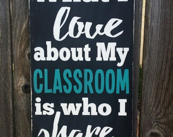 What I love about my Classroom is who I share it with! Teacher Typography Hand painted Sign