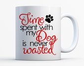 Time Spent With My Dog is Never Wasted Mug 11oz /Ceramic Coffee Mug / Dog Lover/ Pet Lover/ Heart/ Dog Love Mug/ Dogs