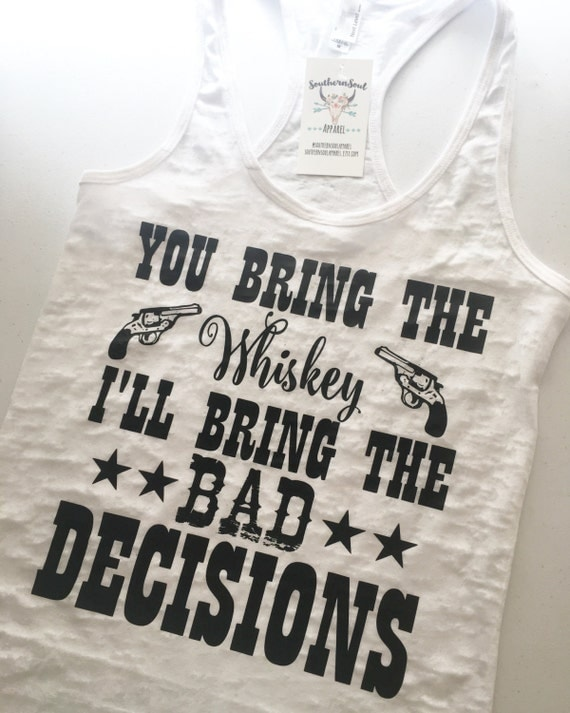 You Bring The Whiskey I'll Bring The Bad Decisions Burn Out Tank Country Tank Top, Work Out Tank, Southern Tank Top, Relaxed Fit Tank Top