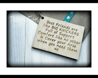 Best Friends are like BIG KNICKERS,  Full of support, comfort like no other, Cover your arse when you need them gift Wooden Engraved Keyring