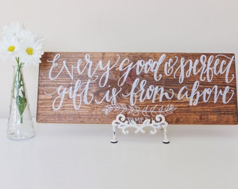 Every good and perfect gift is from above - handlettered wood sign