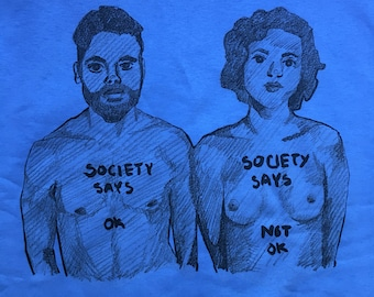 Feminist Shirt - Free the Nipple - Social Justice - Society Says- in Blue - Black Ink