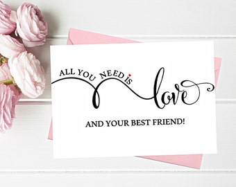 Funny Asking Bridesmaid cards. All you need is love and your BEST FRIEND. Cute MAid of honor, Matron of honor, Bridesmaid proposal card.