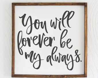 You Will Forever Be My Always, Forever, My Always, Love, Home Decor, Wood Sign