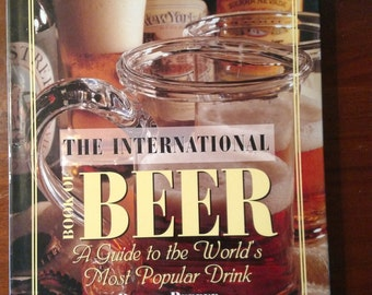 The International Book of Beer A Guide tovthr World's Most Popular Drink Barrie Pepper/ Father's day/ Man Cave book/ Beer Connoisseurs/ 1996