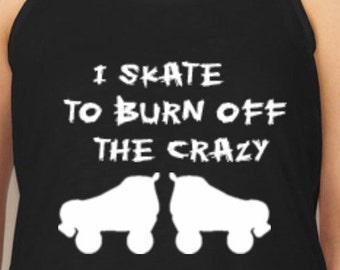 I Skate To Burn Off The Crazy Flowy Tank Top