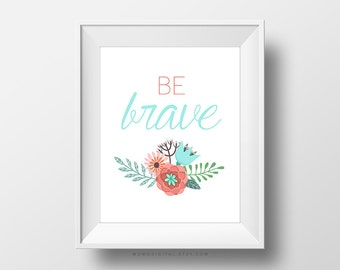 SALE -  Be Brave, Coral Cyan Teal, Floral Flower Nature, Art Poster Print, Baby Girl Nursery, Bedroom Decoration, Motivational Quote