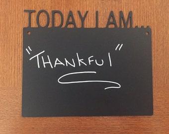 Chalkboard (Steel) Today I Am