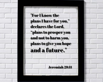 Jeremiah 29:11 - For I know the plans I have for you to prosper you and not to harm you give you hope - Floating Scripture Bible Verse Decor