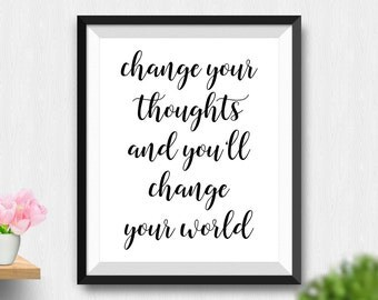 Printable Change Your Thoughts And You'll Change The World Wall Art, Inspirational Quote, Typography Art, Black And White Quote (Stck120)