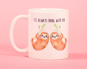 Cute sloth i'll hang with you mug - Funny mug - Rude mug - Mug cup 4P063