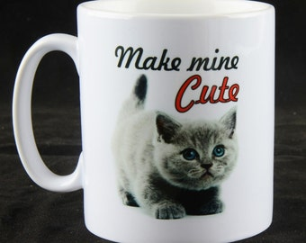 "Cat lovers gift, gift for cat lovers, 10oz cat mug, ""Make mine cute"" mug. Gift for friends and family gift for cat lovers everywhere."