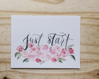 "Multi-Colored Rose Floral Hand Painted Design Brush Lettering Watercolor Mini Print- ""Just Start"""