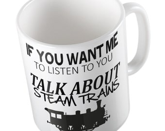 If you want me to listen Talk about STEAM TRAINS Joke Mug