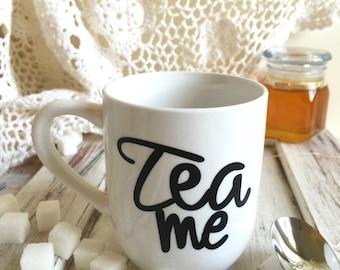 Tea me teacup / tea me tea cup / tea lovers cup / mug