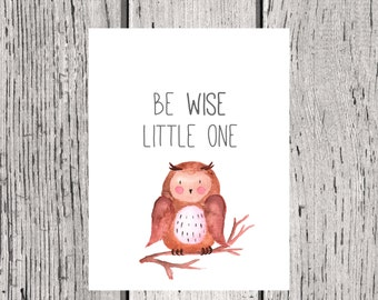 Be Wise Little One OWL Print - Woodland Owl Print - Woodland Animal - Nursery Print - Nursery Decor - Owl Print - Owl