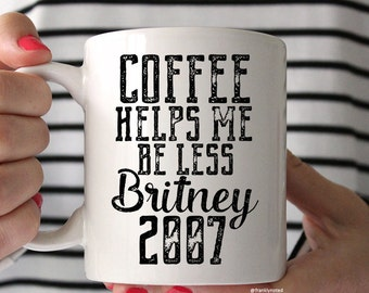 Britney Coffee Mug - Britney 2007 - Gift for Her - Best Friend Gift - Motivational Mug - Funny Drinkware - Funny Mom Coffee Cup