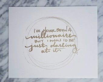 I've Never Been a Millionaire - Hand Lettered Print