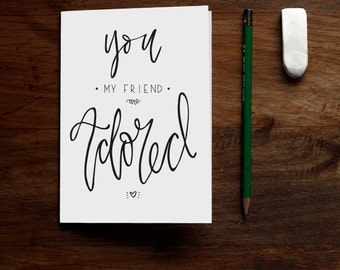 You My Friend Are Adored - Printable Greeting Card - Friendship Birthday or Just Because