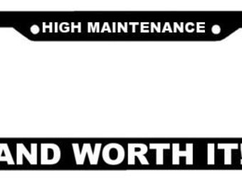 High Maintenance and Worth It !!  - Black Automobile License Plate Frame - Funny