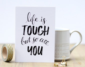 Life is tough but so are you card - Greetings Card - Get Well Soon Card - Get Well Card