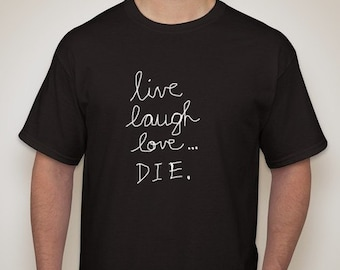 Live Laugh Love Die T-Shirt